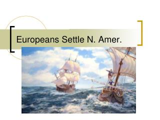 Europeans Settle N. Amer.