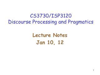 CS3730/ISP3120 Discourse Processing and Pragmatics