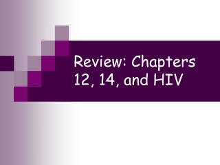 Review: Chapters 12, 14, and HIV