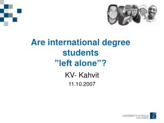 "Are international degree students  ""left alone""?"