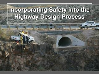 Incorporating Safety into the Highway Design Process