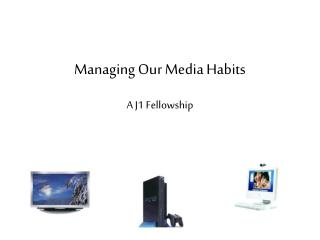 Managing Our Media Habits