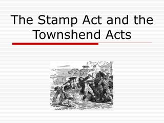 The Stamp Act and the Townshend Acts