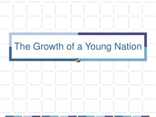 The Growth of a Young Nation