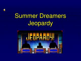 Summer Dreamers Jeopardy