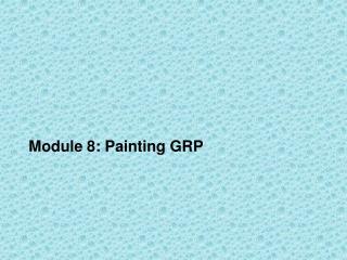Module 8: Painting GRP