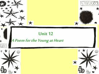 Unit 12  A Poem for the Young at Heart