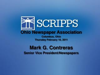 Ohio Newspaper Association Columbus, Ohio Thursday February 10, 2011 Mark G. Contreras