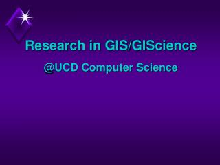 Research in GIS/GIScience @UCD Computer Science