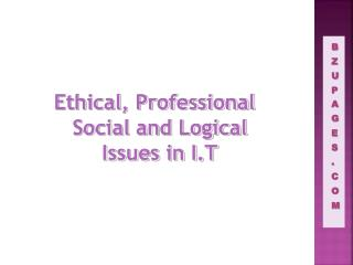 Ethical, Professional Social and Logical Issues in I.T