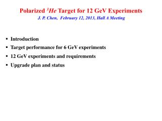 Polarized  3 He  Target for 12 GeV Experiments J. P. Chen,  February 12, 2013, Hall A Meeting