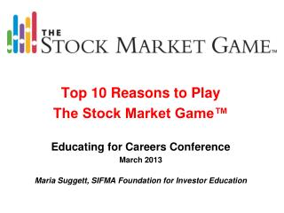 Top 10 Reasons to Play The Stock Market Game™ Educating for Careers Conference March 2013
