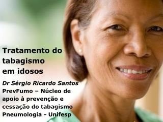 Tratamento do tabagismo  em idosos Dr Sérgio Ricardo Santos