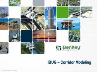 IBUG � Corridor Modeling