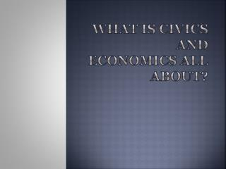 What is Civics and Economics all about?