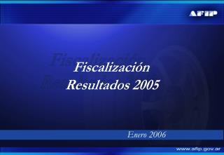 Fiscalización  Resultados 2005