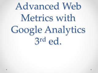 Advanced Web Metrics with Google Analytics 3 rd  ed.