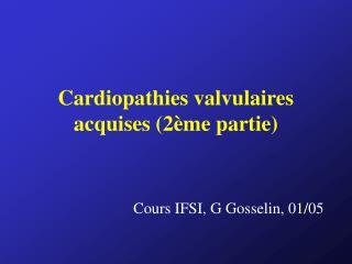Cardiopathies valvulaires acquises (2ème partie)