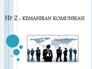 Hp  2 :  kemahiran komunikasi