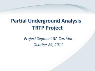 Partial Underground Analysis  TRTP Project