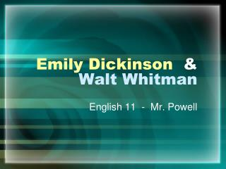 Emily Dickinson   & Walt Whitman