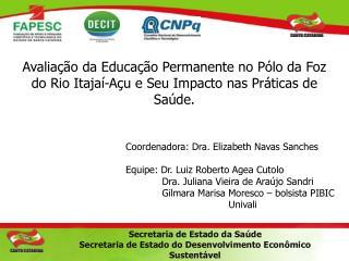 Coordenadora: Dra. Elizabeth Navas Sanches Equipe: Dr. Luiz Roberto Agea Cutolo