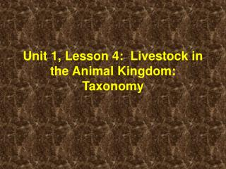 Unit 1, Lesson 4:  Livestock in the Animal Kingdom:  Taxonomy