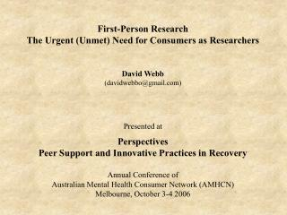 First-Person Research The Urgent (Unmet) Need for Consumers as Researchers David Webb