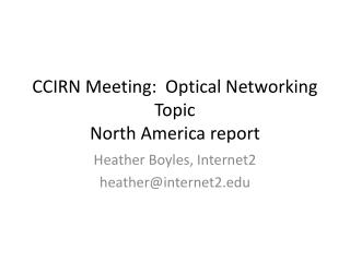 CCIRN Meeting:  Optical Networking Topic North America report