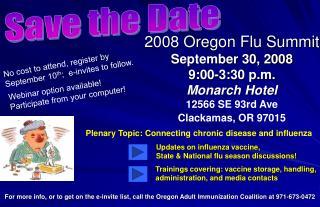 2008 Oregon Flu Summit September 30, 2008 9:00-3:30 p.m. Monarch Hotel