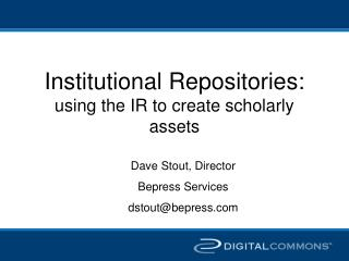 Institutional Repositories:  using the IR to create scholarly assets
