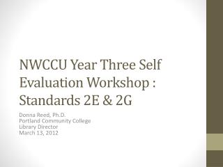 NWCCU Year Three Self Evaluation Workshop : Standards 2E & 2G