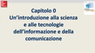 Capitolo 0 Un�introduzione alla scienza e alle tecnologie dell�informazione e della comunicazione