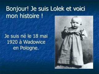 Bonjour! Je suis Lolek et voici mon histoire !