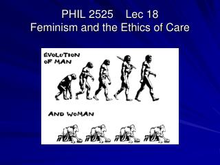 PHIL 2525    Lec 18 Feminism and the Ethics of Care