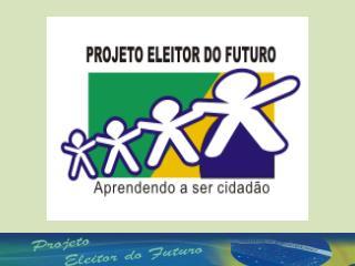 """Projeto Eleitor do Futuro """"Aprendendo a ser cidadão"""""""