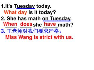 1.It�s Tuesday today. What day  is it today? 2. She has math on Tuesday.