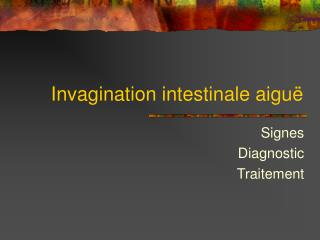 Invagination intestinale aigu�