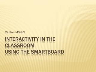 Interactivity in the  Classroom  using the  Smartboard
