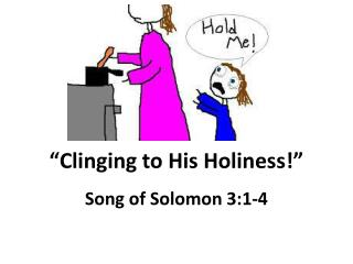 """Clinging to His Holiness!"""