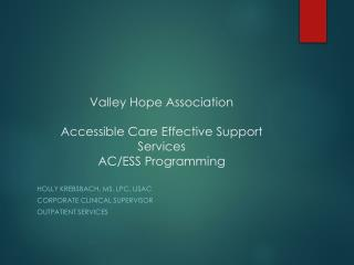 Valley Hope Association Accessible Care Effective Support Services  AC/ESS Programming