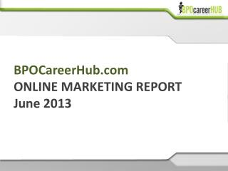 BPOCareerHub ONLINE MARKETING REPORT June 2013