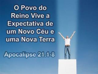 O Povo do Reino Vive a Expectativa de  um Novo Céu e  uma  Nova  Terra