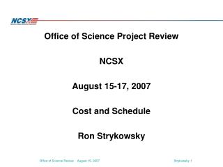 Office of Science Project Review NCSX August 15-17, 2007 Cost and Schedule Ron Strykowsky
