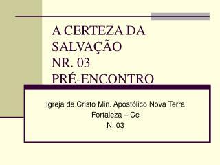A CERTEZA DA SALVA��O  NR. 03 PR�-ENCONTRO