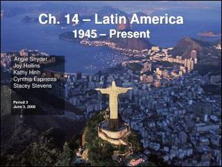 Ch. 14 – Latin America  1945 – Present