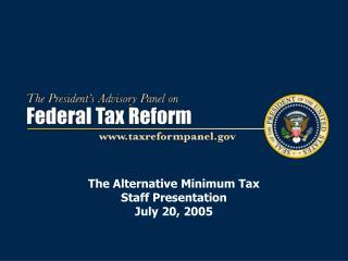 The Alternative Minimum Tax  Staff Presentation July 20, 2005