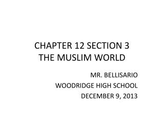 CHAPTER 12 SECTION 3 THE  MUSLIM WORLD