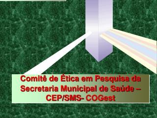 Comitê de Ética em Pesquisa da Secretaria Municipal de Saúde –  CEP/SMS- COGest