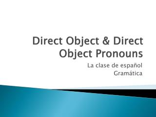 Direct Object & Direct Object Pronouns